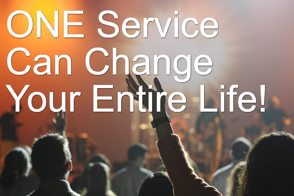 ONE SERVICE CAN CHANGE YOUR ENTIRE LIFE